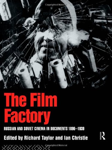 The Film Factory: Russian and Soviet Cinema in Documents 1896-1939: Christie, Ian; Taylor, ...