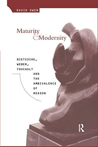 9780415053983: Maturity and Modernity: Nietzsche, Weber, Foucault and the Ambivalence of Reason