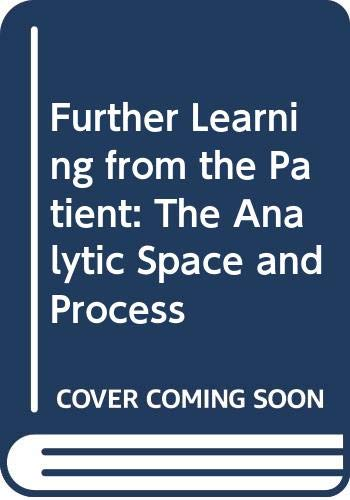 9780415054256: Further Learning from the Patient: The Analytic Space and Process