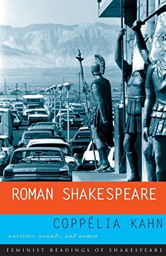 Roman Shakespeare: Warriors, Wounds, and Women (Feminist Readings of Shakespeare): Kahn, Coppelia