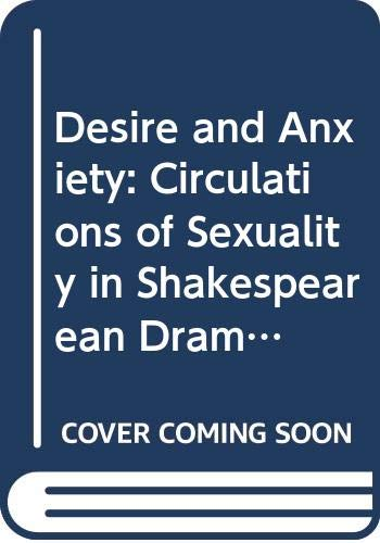 9780415055260: Desire and Anxiety: Circulations of Sexuality in Shakespearean Drama (Gender, Culture, Difference)