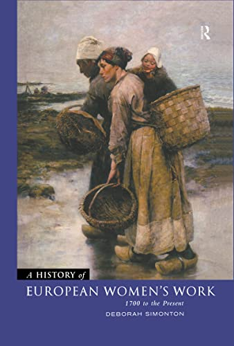 A History of European Women's Work: 1700 to the present.: Simonton, Deborah.
