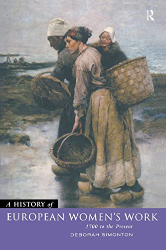 9780415055321: A History of European Women's Work: 1700 to the Present