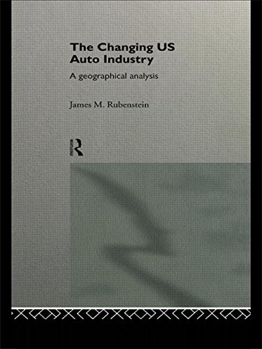 9780415055444: The Changing U.S. Auto Industry: A Geographical Analysis