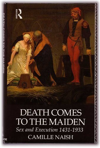 Death Comes to the Maiden - Sex and Execution 1431-1933: Camille Naish