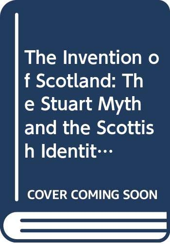 9780415055864: The Invention of Scotland: Stuart Myth and the Scottish Identity, 1638 to the Present
