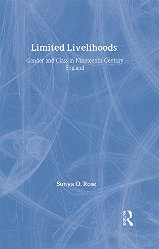 9780415056540: Limited Livelihoods: Gender and Class in Nineteenth Century England