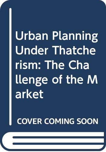 9780415056694: Urban Planning Under Thatcherism: The Challenge of the Market