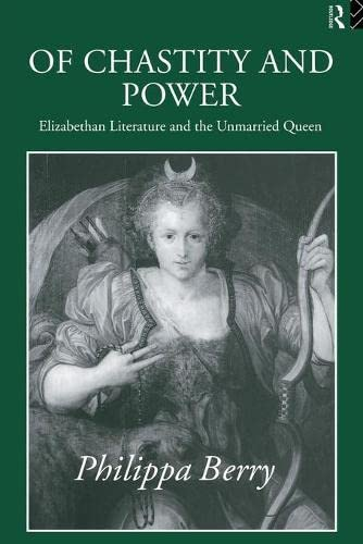9780415056724: Of Chastity and Power: Elizabethan Literature and the Unmarried Queen