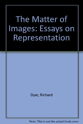 richard dyer the matter of images essays on representation There is another book by richard dyer, the matter of images (london: routledge, 1993 2002 2nd ed) that deals with similar issues, but focuses specifically on the ideas of representation.