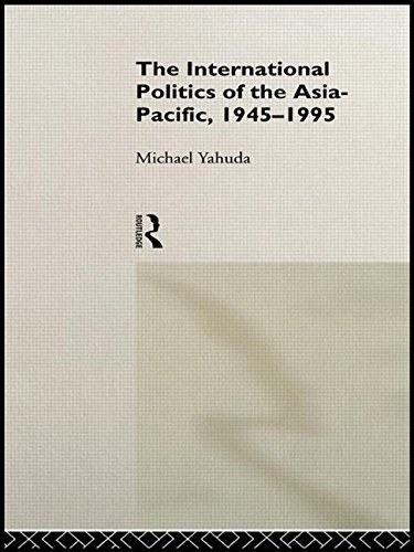 The International Politics of the Asia-Pacific, 1945-1995: Yahuda, Michael
