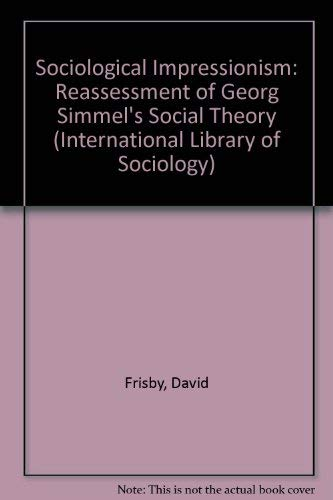 9780415057950: Sociological Impressionism: Reassessment of Georg Simmel's Social Theory (International Library of Sociology)