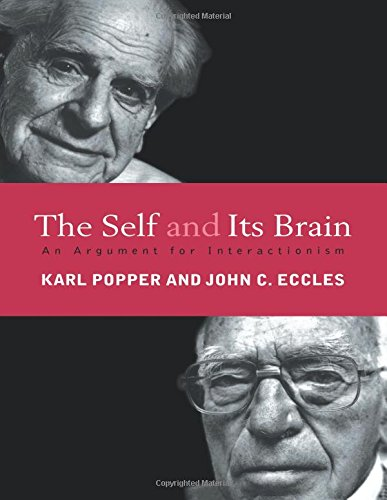 The Self and Its Brain: An Argument for Interactionism: Popper, Karl; Eccles John, C.; Eccles, John...