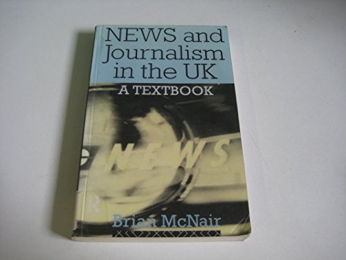 News and Journalism in the UK a Textbook: McNair Brian
