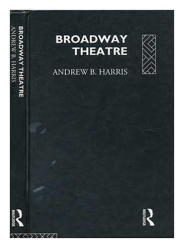 Broadway Theatre (Theatre Production Studies): Harris, Andrew B.