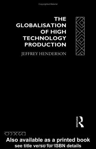9780415060769: The Globalization of High Technology Production: Society, Space and Semiconductors in the Restructuring of the Modern World