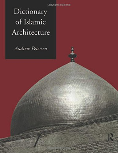 Dictionary of Islamic Architecture. (HARDCOVER EDITION)