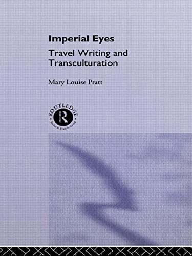Imperial Eyes Studies in Travel Writing and: Pratt, Mary L.