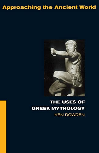 9780415061353: The Uses of Greek Mythology (Approaching the Ancient World)