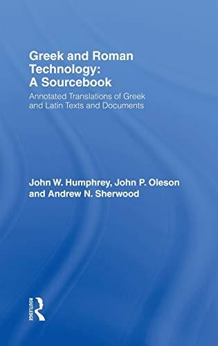 Greek and Roman Technology: A Sourcebook: HUMPHREY, JOHN W.;