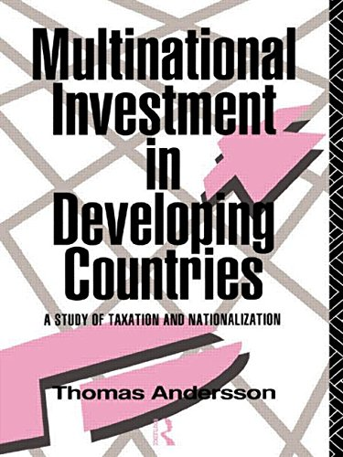 Multinational Investment in Developing Countries: A Study of Taxation and Nationalization: Thomas ...