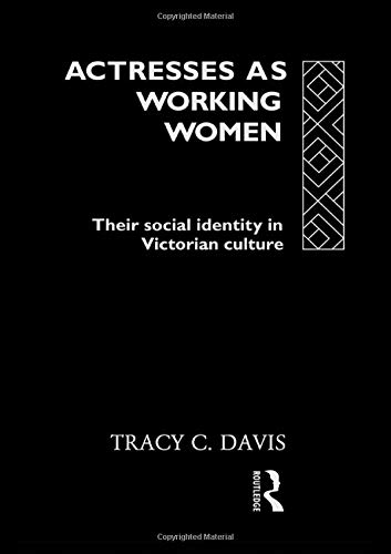9780415063531: Actresses as Working Women: Their Social Identity in Victorian England (Gender and Performance Series)