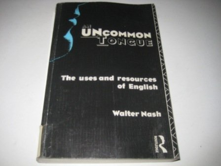 An Uncommon Tongue: The Uses and Resources of English: Walter Nash