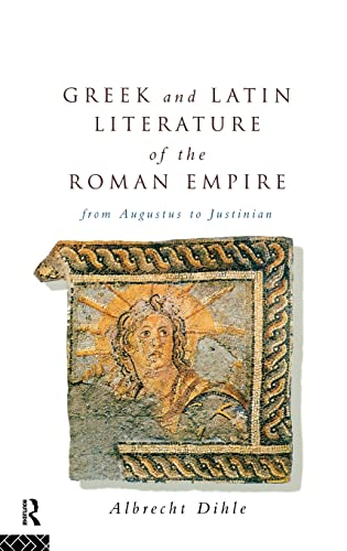 Greek and Latin Literature of the Roman Empire: From Augustus to Justinian: Dihle, Albrecht