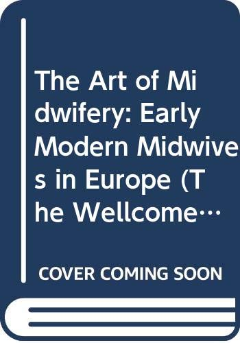 The Art of Midwifery: Early Modern Midwives: Hilary Marland