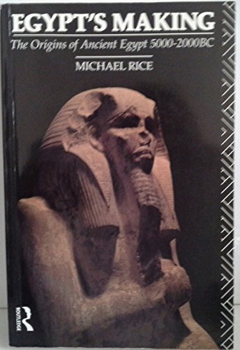 9780415064545: Egypt's Making: The Origins of Ancient Egypt 5000-2000 BC