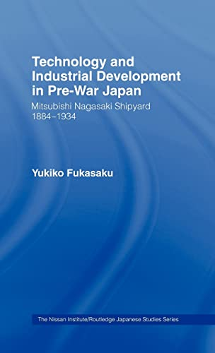 9780415065528: Technology and Industrial Development in Pre-War Japan: The Mitsubishi Nagasaki Shipyard 1884-1934 (Nissan Institute/Routledge Japanese Studies)