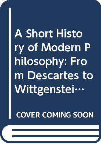 9780415065702: A Short History of Modern Philosophy: From Descartes to Wittgenstein