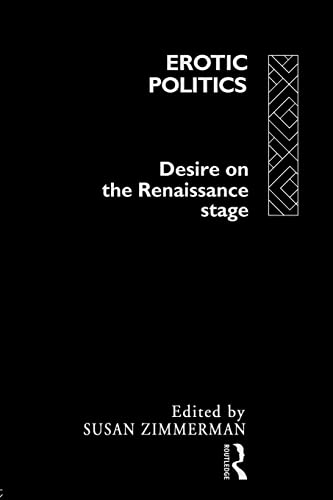 9780415066471: Erotic Politics: The Dynamics of Desire in the Renaissance Theatre