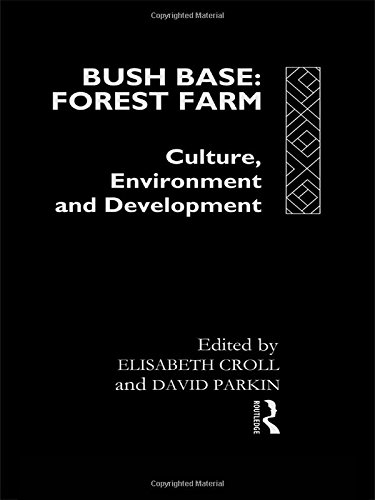 Bush Base, Forest Farm: Culture, Environment, and Development (European Inter-University ...