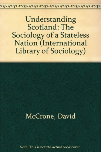 9780415067478: Understanding Scotland: The Sociology of a Stateless Nation (International Library of Sociology)