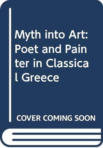 9780415067928: Myth into Art: Poet and Painter in Classical Greece