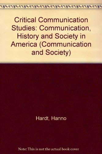9780415068192: Critical Communication Studies: Essays on Communication, History and Theory in America (Communication and Society)