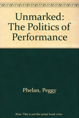 9780415068215: Unmarked: The Politics of Performance