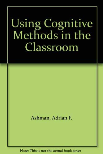 Using Cognitive Methods in the Classroom: Ashman, Adrian F., Conway, Robert N. F.