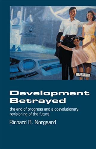 9780415068628: Development Betrayed: The End of Progress and a Co-Evolutionary Revisioning of the Future