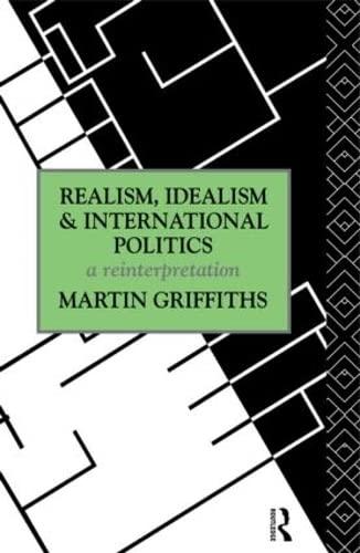 9780415069717: Realism, Idealism and International Politics: A Reinterpretation