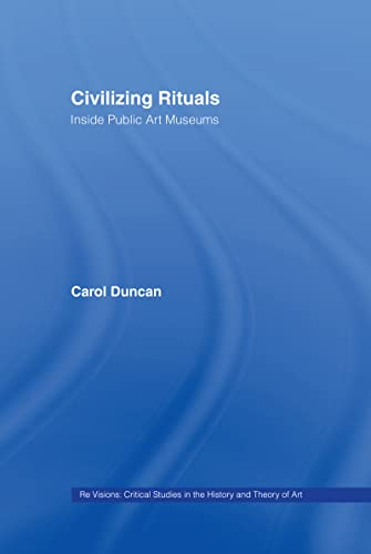 9780415070119: Civilizing Rituals: Inside Public Art Museums (Re Visions : Critical Studies in the History and Theory of Art)