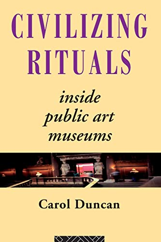 9780415070126: Civilizing Rituals: Inside Public Art Museums (Re Visions: Critical Studies in the History and Theory of Art)