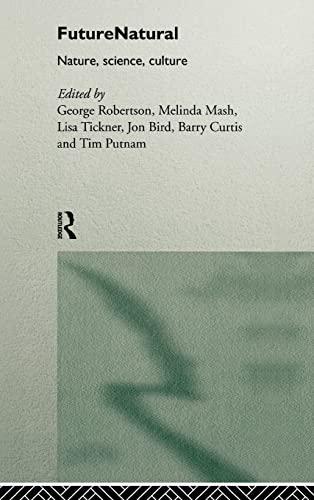 Futurenatural: Nature, Science, Culture (FUTURES: New Perspectives: Editor-Jon Bird; Editor-Barry