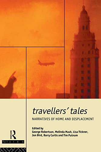 9780415070164: Travellers' Tales: Narratives of Home and Displacement (FUTURES: New Perspectives for Cultural Analysis)