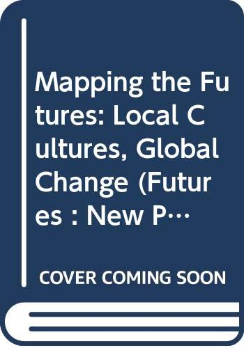 9780415070171: Mapping the Futures: Local Cultures, Global Change