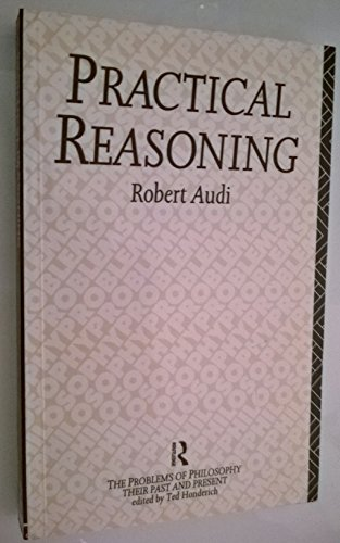 9780415070461: Practical Reasoning (The Problems of Philosophy : Their Past and Present)