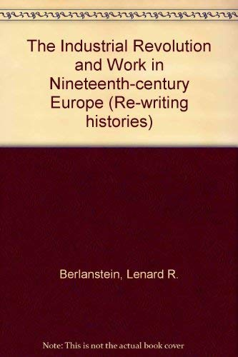 9780415070522: The Industrial Revolution and Work in Nineteenth Century Europe (Rewriting Histories)