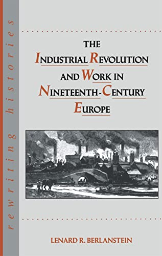 9780415070539: The Industrial Revolution and Work in Nineteenth Century Europe (Rewriting Histories)