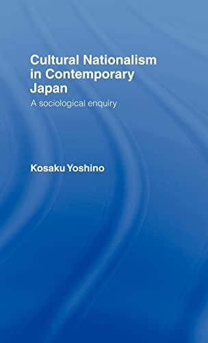 Cultural Nationalism in Contemporary Japan: A Sociological Enquiry: Kosaku Yoshino